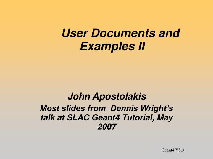 John apostolakis most slides from dennis wright s talk at slac geant4 tutorial may 2007