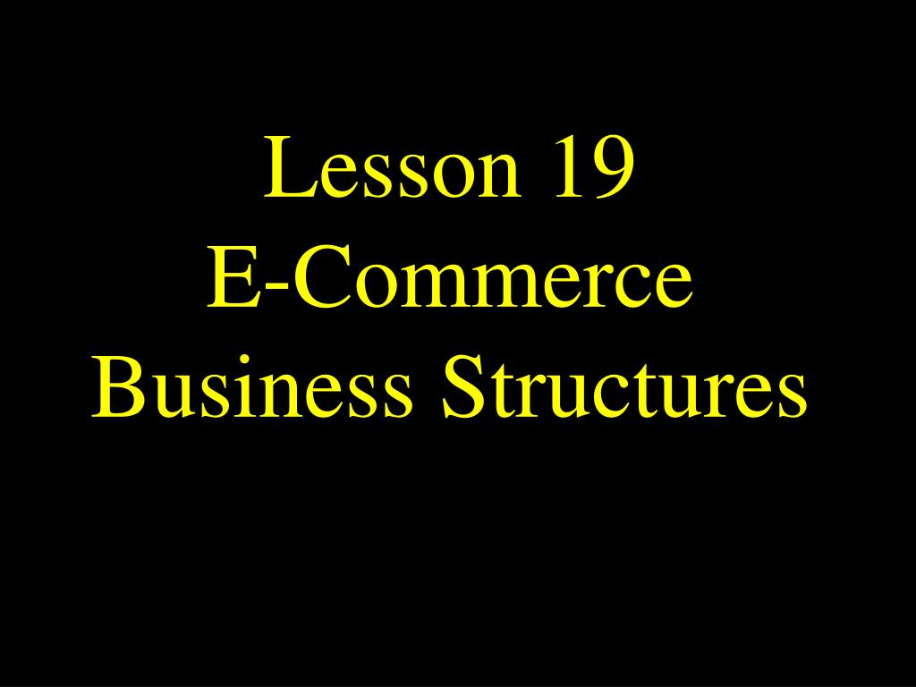 lesson 19 e commerce business structures l.