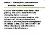 lesson 1 defining the archivist records manager s unique contributions