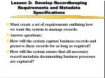 lesson 2 develop recordkeeping requirements and metadata specifications