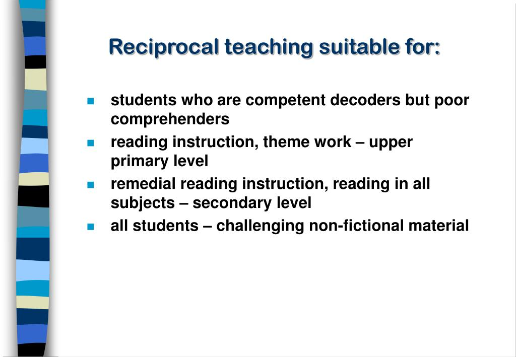 Reciprocal teaching suitable for: