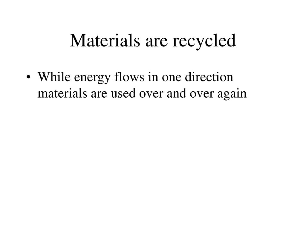 Materials are recycled