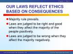 our laws reflect ethics based on consequences