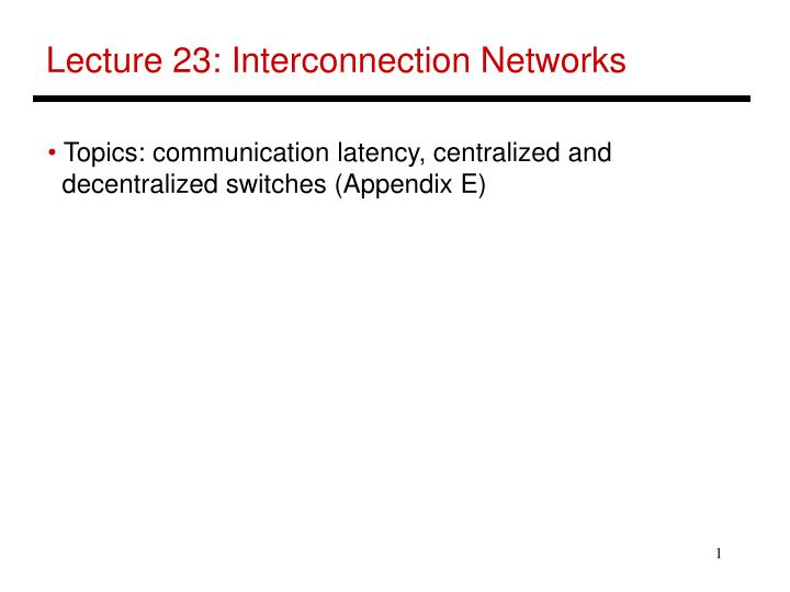 Lecture 23: Interconnection Networks