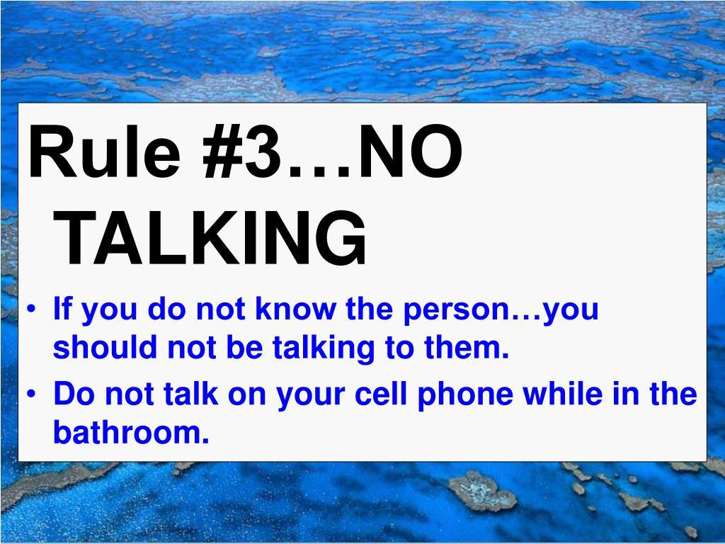 Rule #3…NO TALKING