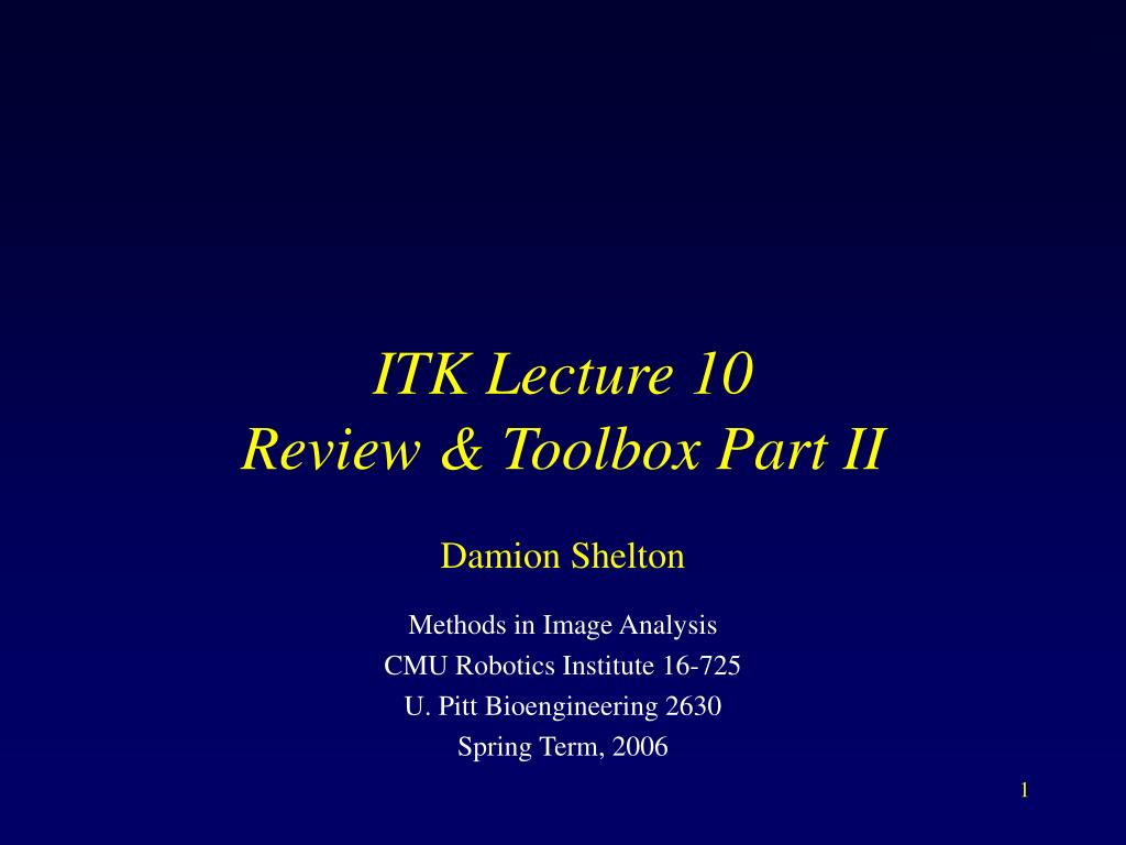 itk lecture 10 review toolbox part ii l.
