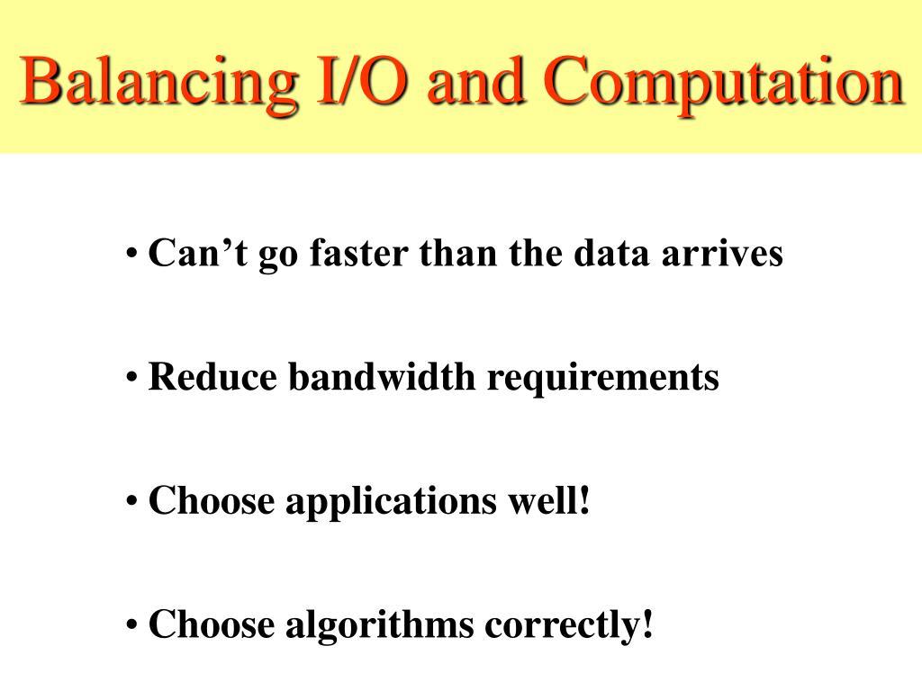 Balancing I/O and Computation