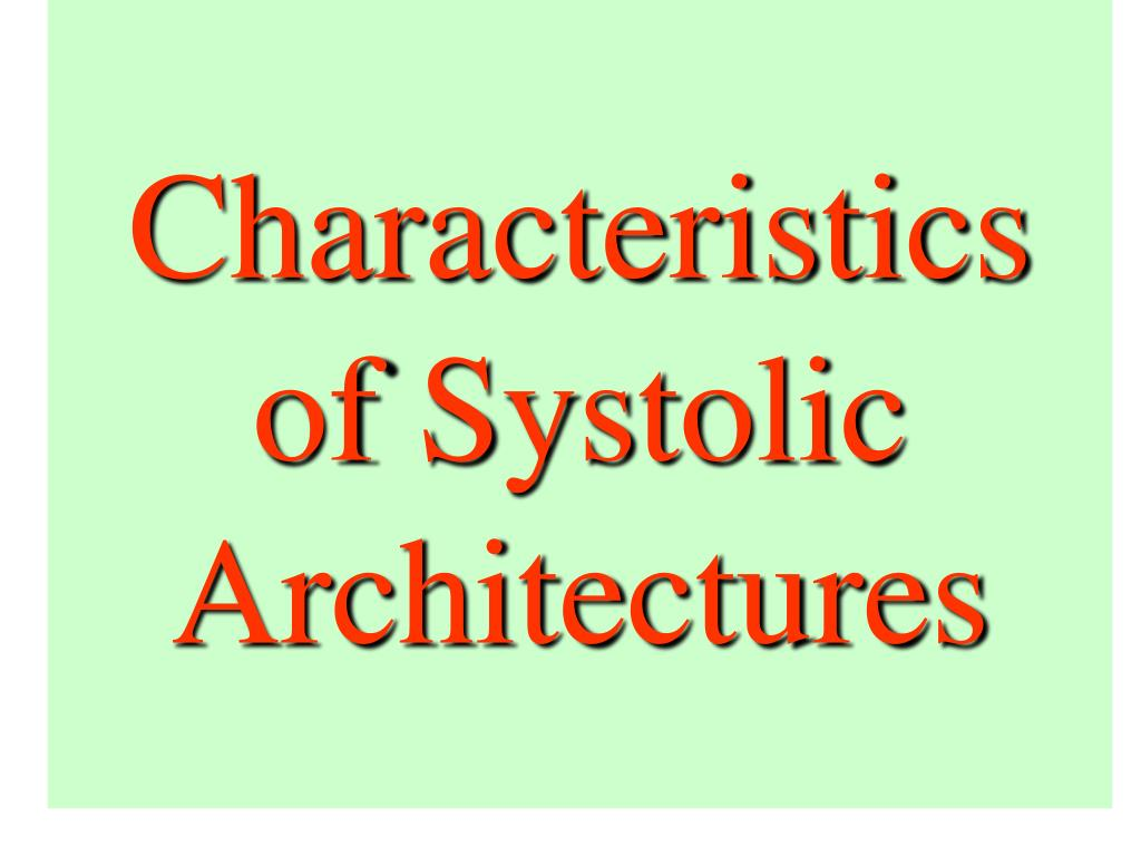 Characteristics of Systolic Architectures