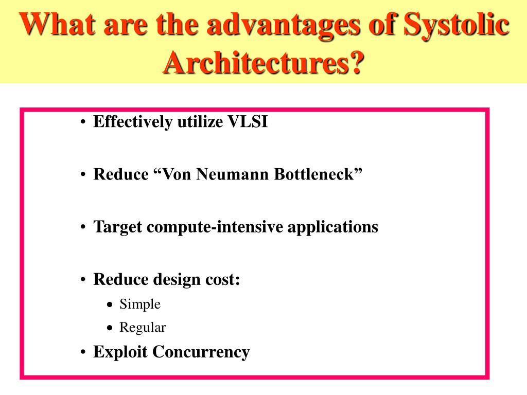 What are the advantages of Systolic Architectures?