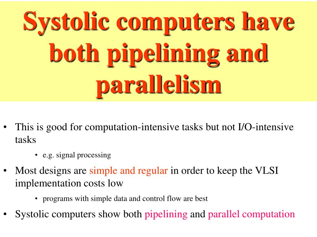 Systolic computers have both pipelining and parallelism