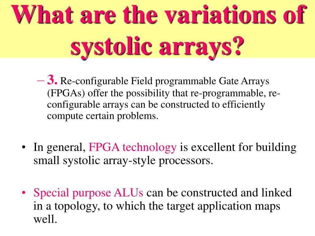 What are the variations of systolic arrays?