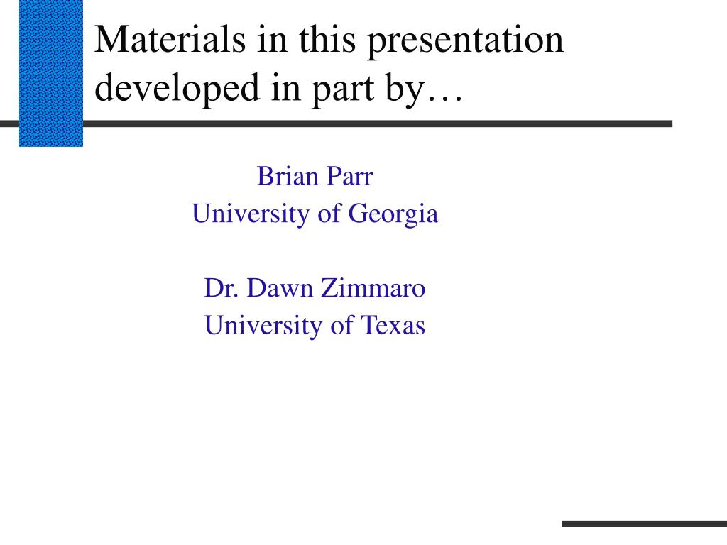 Materials in this presentation developed in part by…
