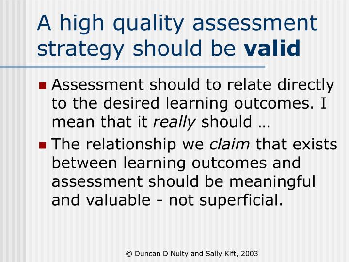 A high quality assessment strategy should be valid