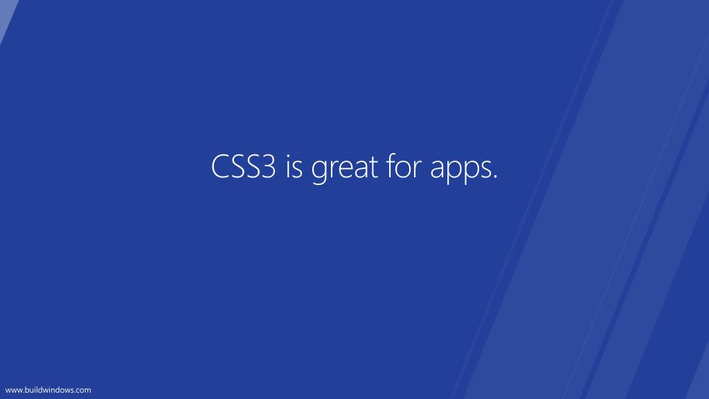 CSS3 is great for apps.