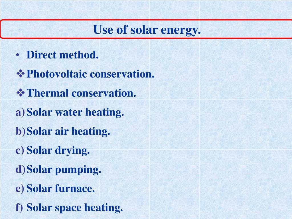 Use of solar energy.