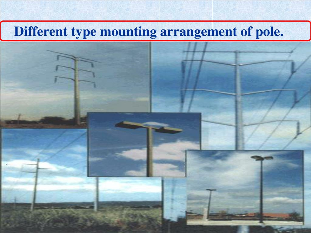 Different type mounting arrangement of pole.