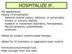 hospitalize if