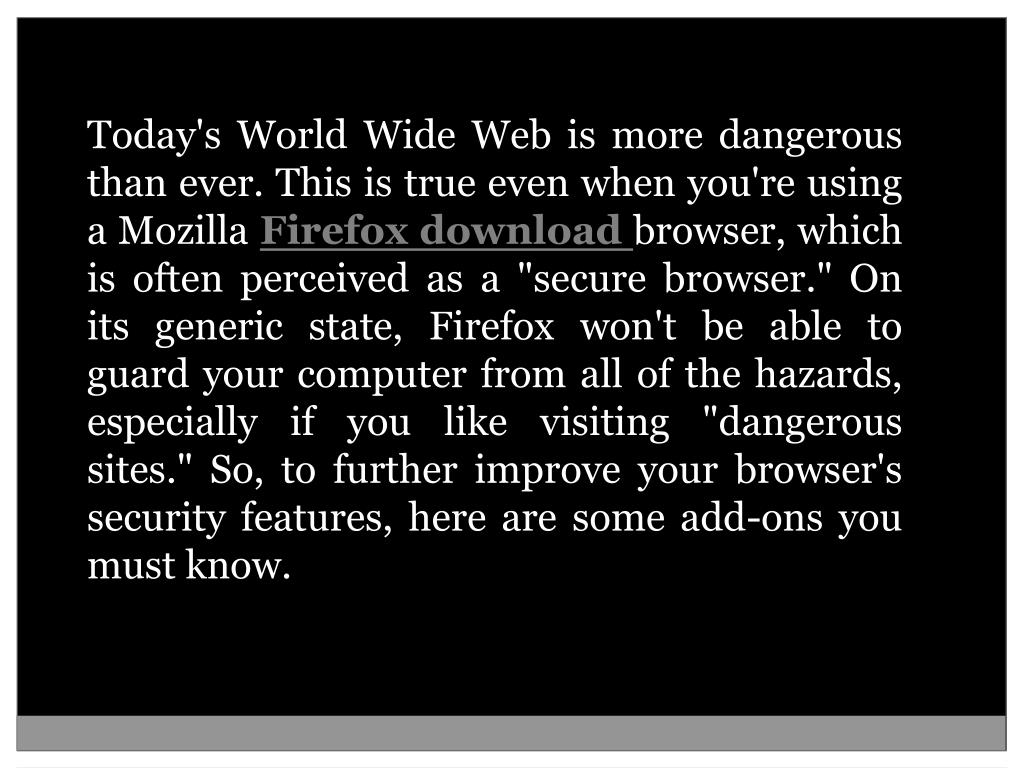 Today's World Wide Web is more dangerous than ever. This is true even when you're using a Mozilla