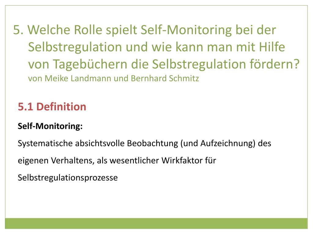 5. Welche Rolle spielt Self-Monitoring bei der Selbstregulation und wie kann man mit Hilfe von Tagebüchern die Selbstregulation fördern?