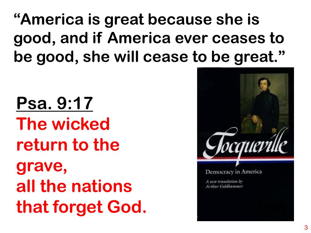 """""""America is great because she is good, and if America ever ceases to be good, she will cease to be great."""""""