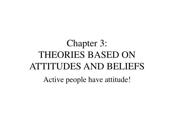 Chapter 3 theories based on attitudes and beliefs