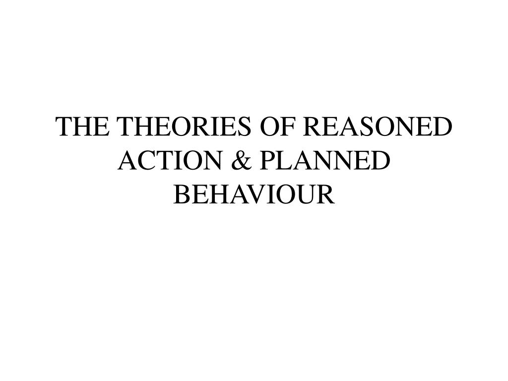 THE THEORIES OF REASONED ACTION & PLANNED BEHAVIOUR