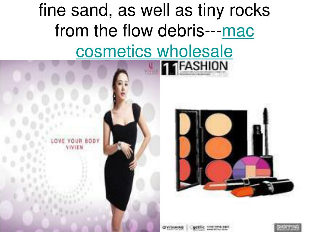 fine sand as well as tiny rocks from the flow debris mac cosmetics wholesale