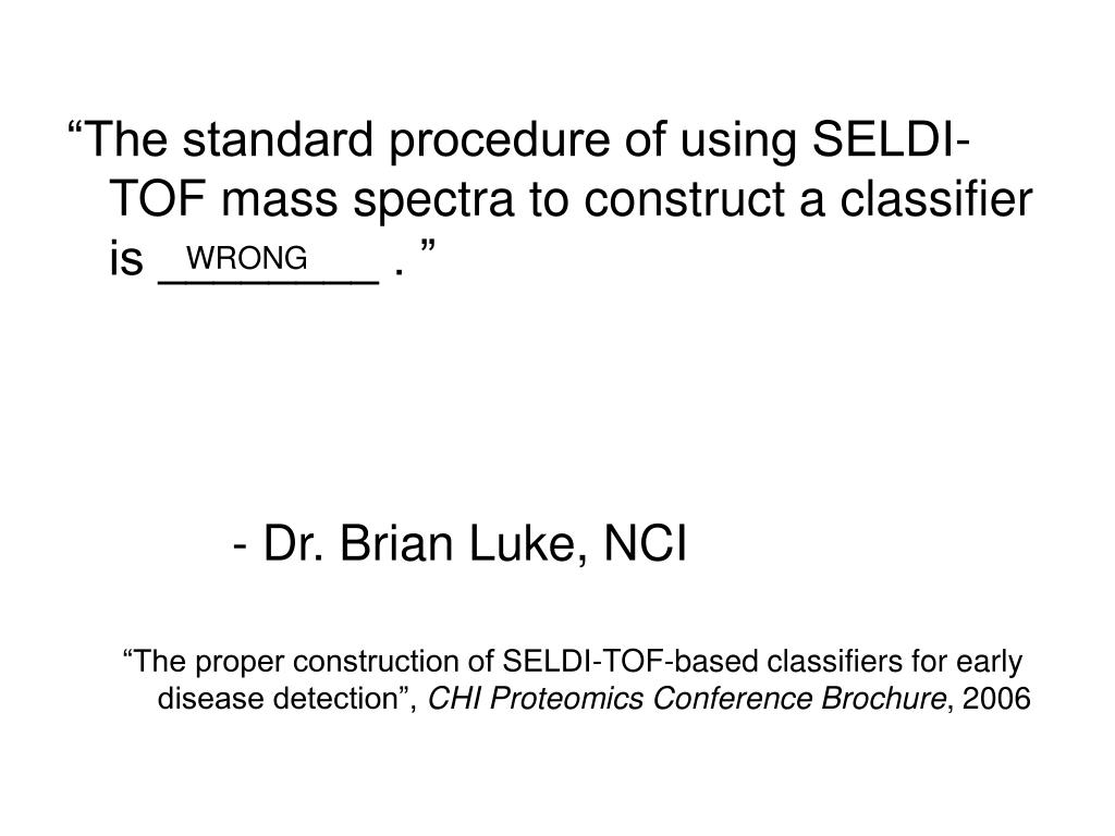 """""""The standard procedure of using SELDI-TOF mass spectra to construct a classifier is ________ . """""""