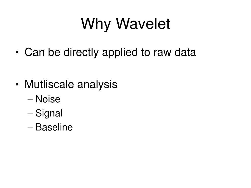 Why Wavelet