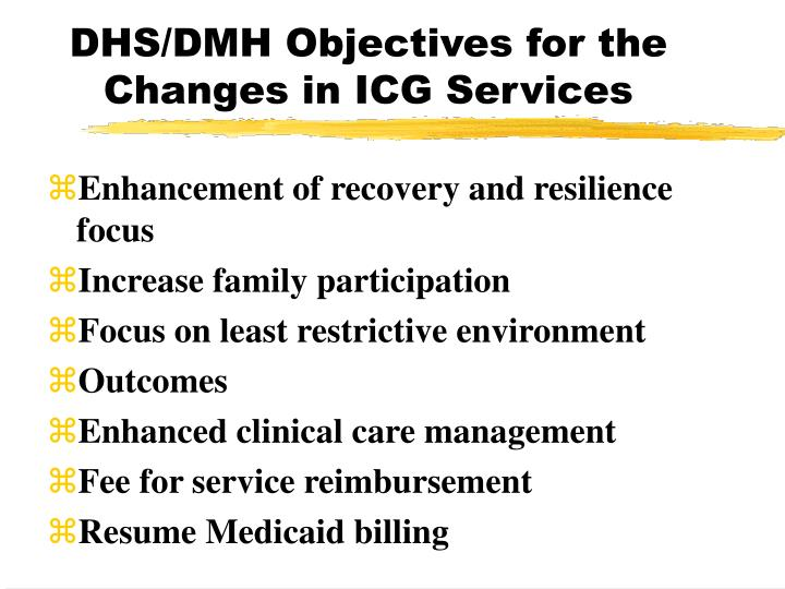 Dhs dmh objectives for the changes in icg services
