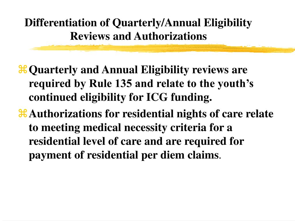 Differentiation of Quarterly/Annual Eligibility Reviews and Authorizations