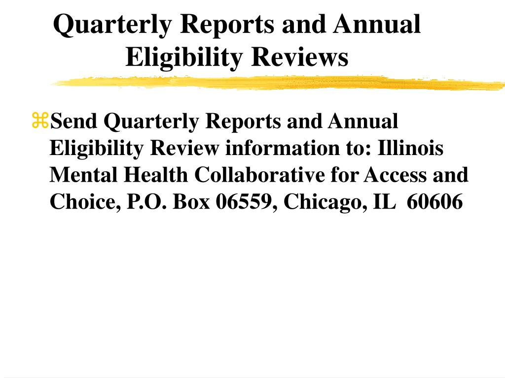 Quarterly Reports and Annual Eligibility Reviews