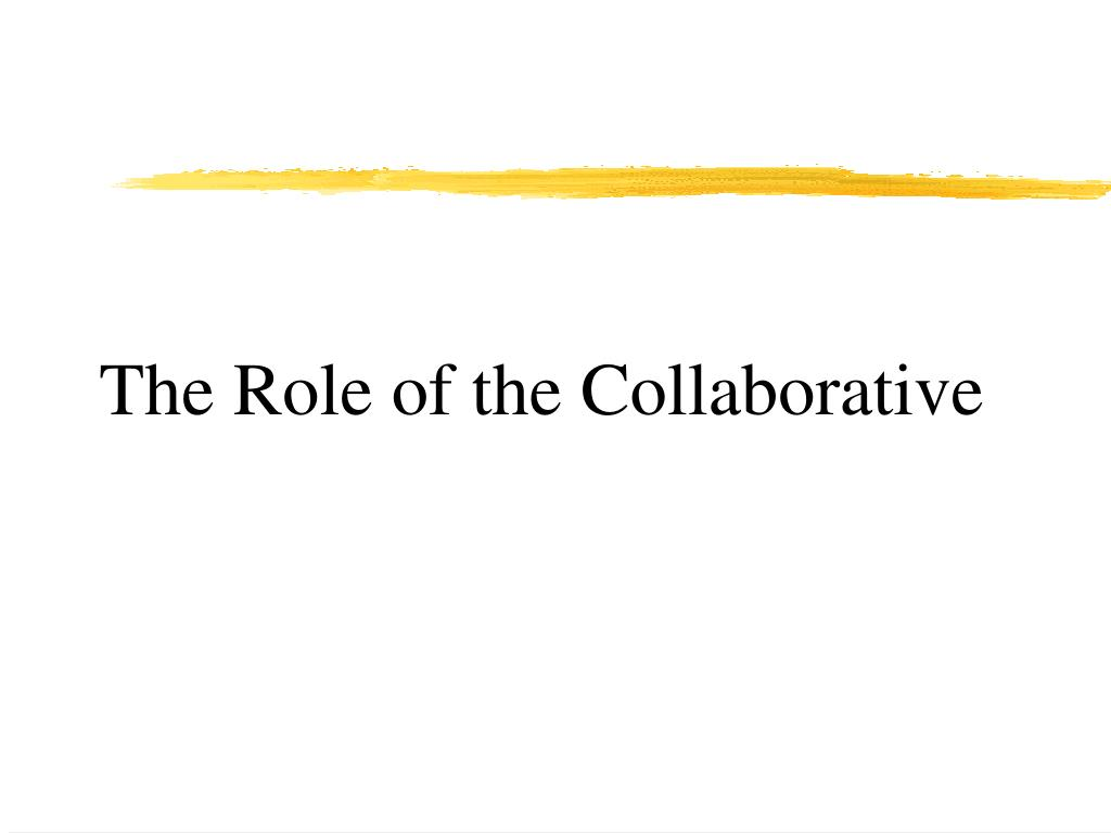 The Role of the Collaborative