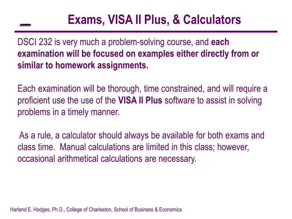 Exams, VISA II Plus, & Calculators