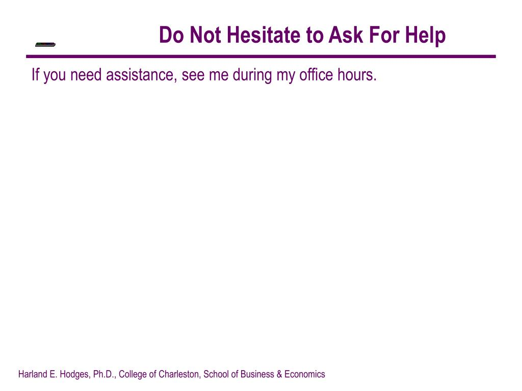 Do Not Hesitate to Ask For Help