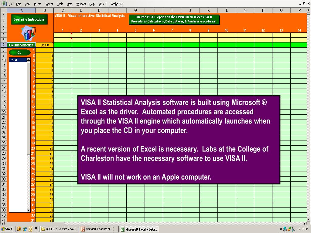 VISA II Statistical Analysis software is built using Microsoft ® Excel as the driver.  Automated procedures are accessed through the VISA II engine which automatically launches when you place the CD in your computer.