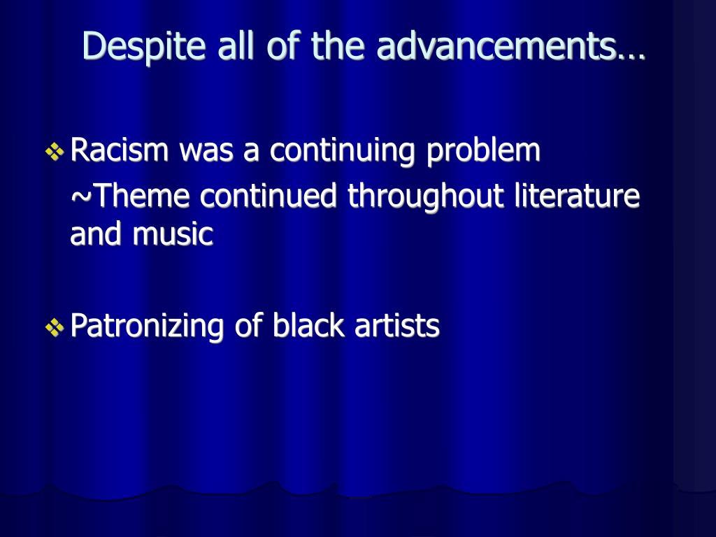 Despite all of the advancements…