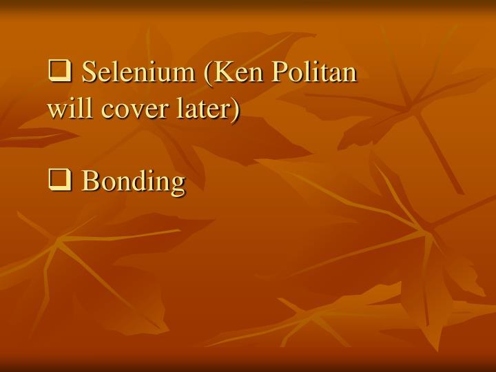 Selenium (Ken Politan will cover later)