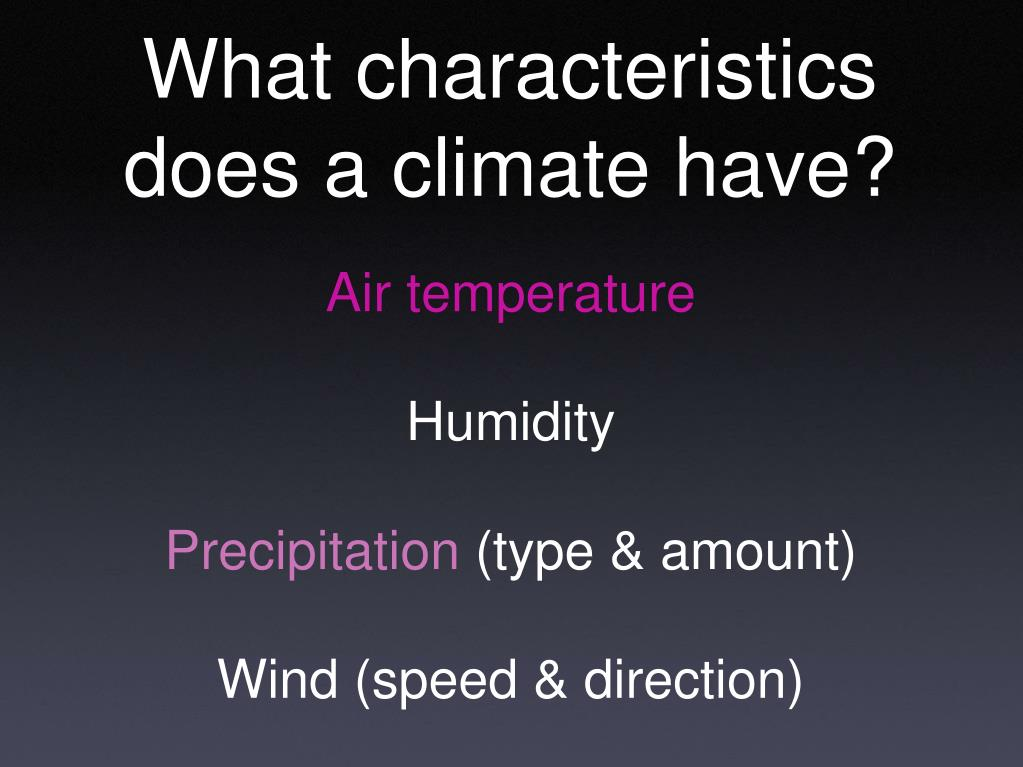 What characteristics does a climate have?