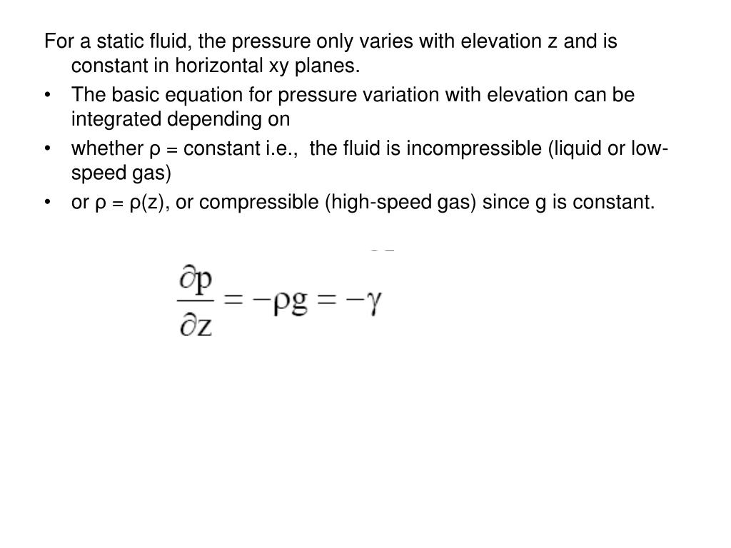 For a static fluid, the pressure only varies with elevation z and is constant in horizontal xy planes.