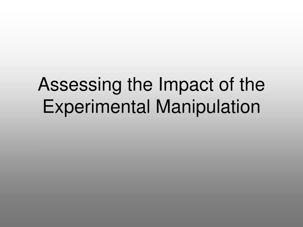 Assessing the Impact of the Experimental Manipulation