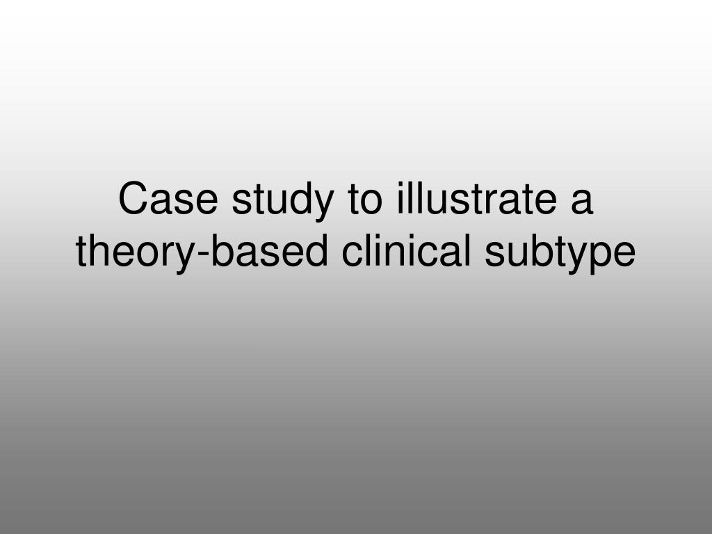 Case study to illustrate a theory-based clinical subtype