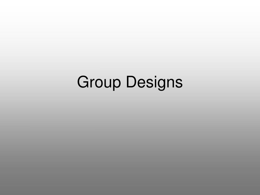 Group Designs
