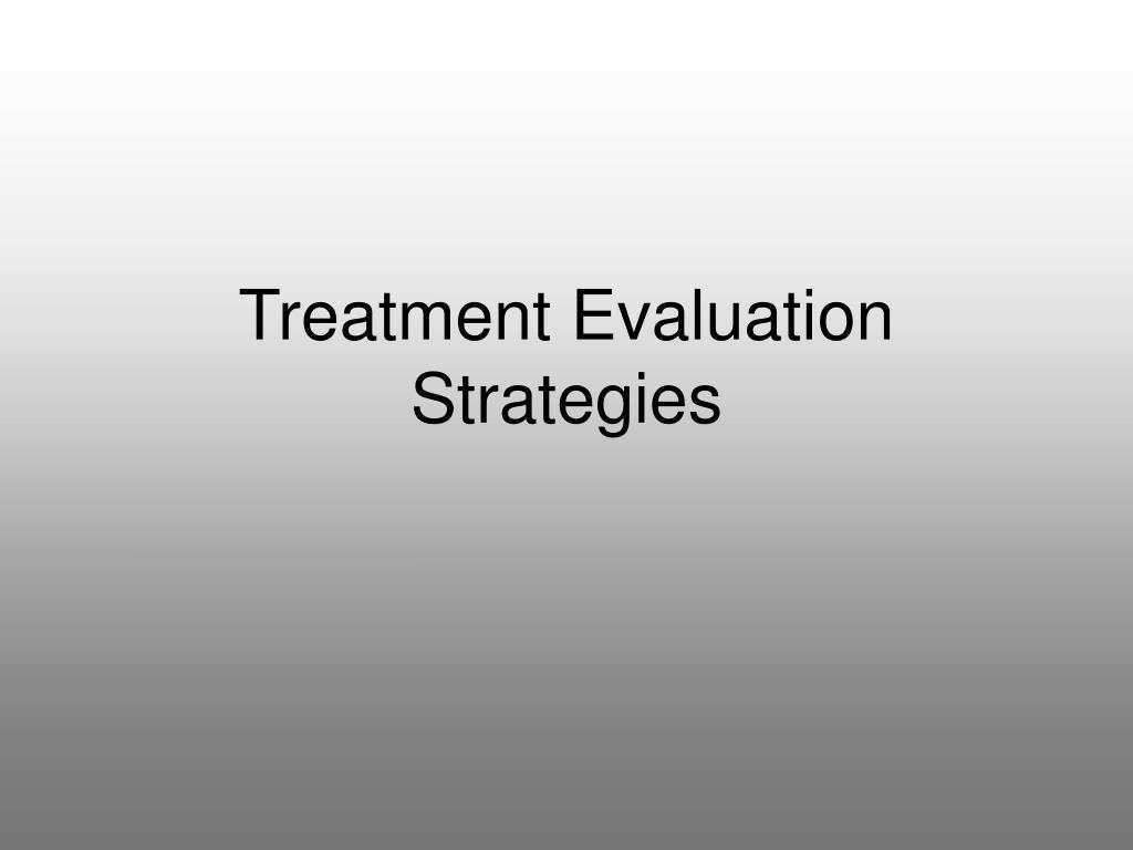 Treatment Evaluation Strategies