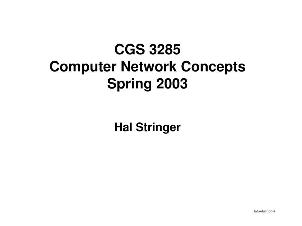 cgs 3285 computer network concepts spring 2003 hal stringer