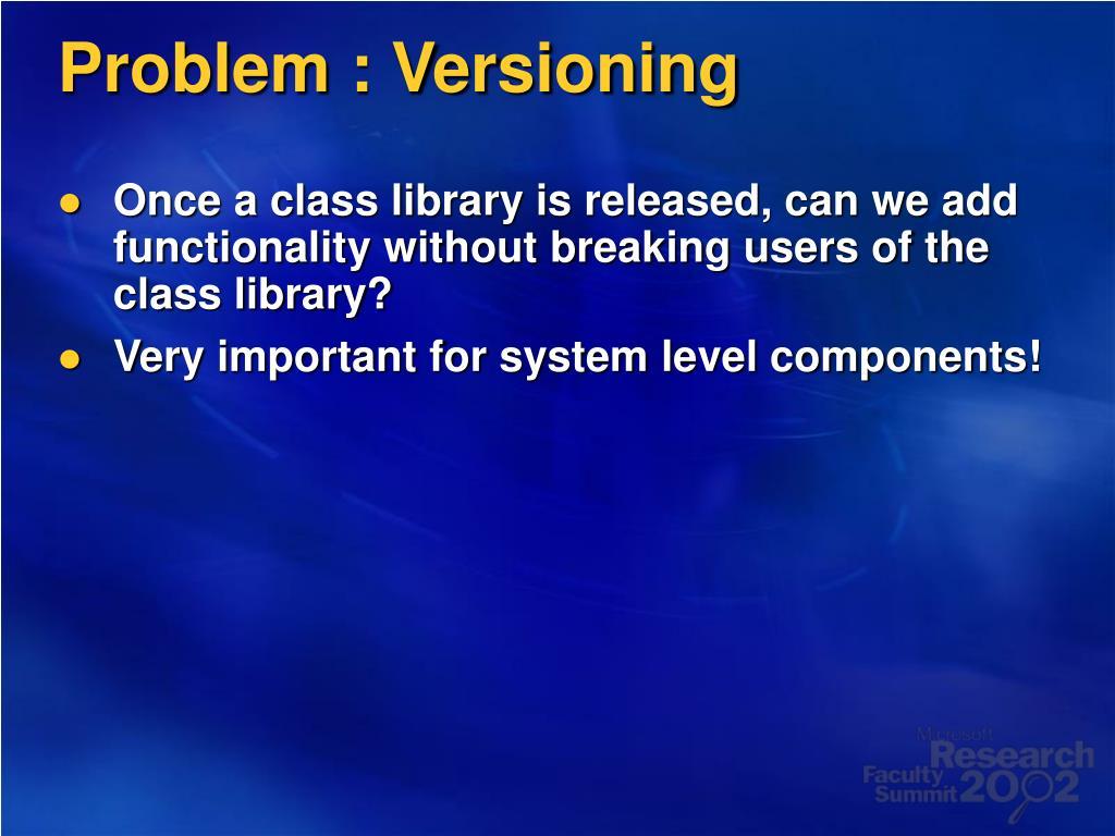 Problem : Versioning