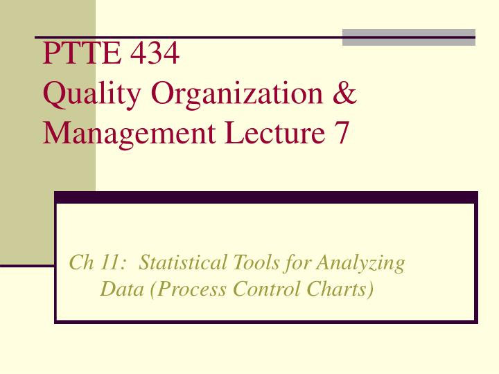 ptte 434 quality organization management lecture 7 n.