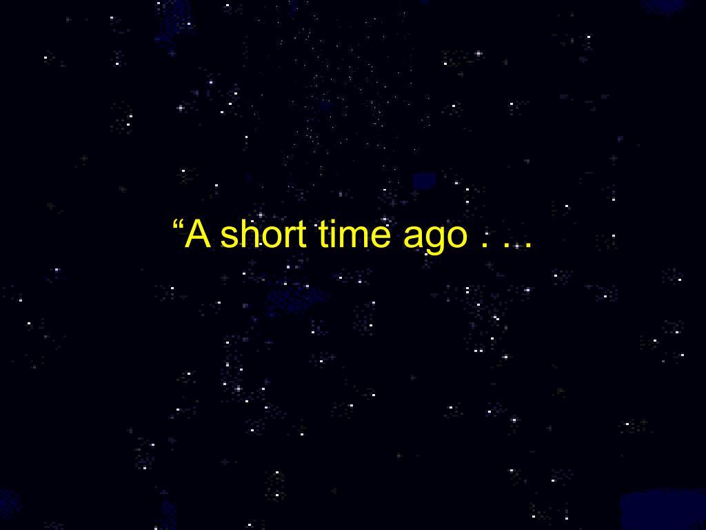 """""""A short time ago . . ."""