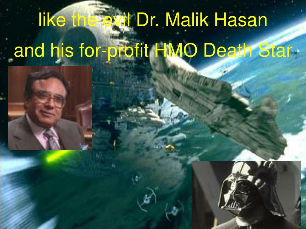 like the evil Dr. Malik Hasan