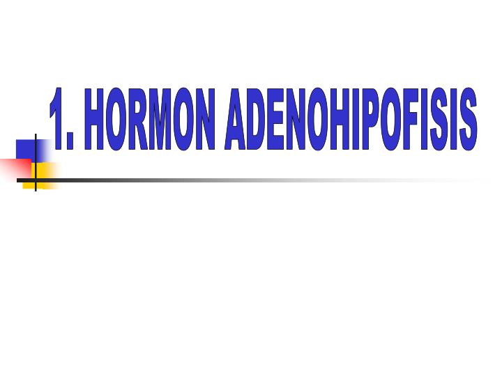 1. HORMON ADENOHIPOFISIS